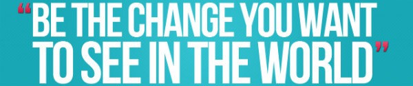 be-the-change-you-want-to-see
